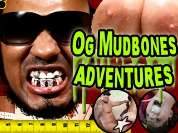 OgMudbonesAdventures